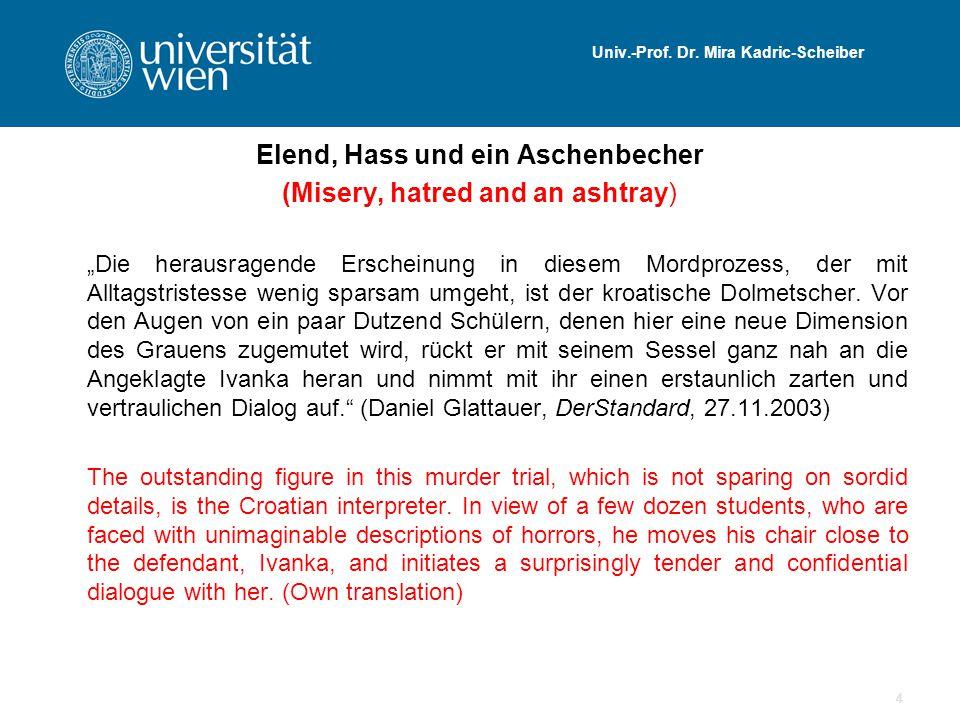 """Univ.-Prof. Dr. Mira Kadric-Scheiber Elend, Hass und ein Aschenbecher (Misery, hatred and an ashtray) """"Die herausragende Erscheinung in diesem Mordpro"""