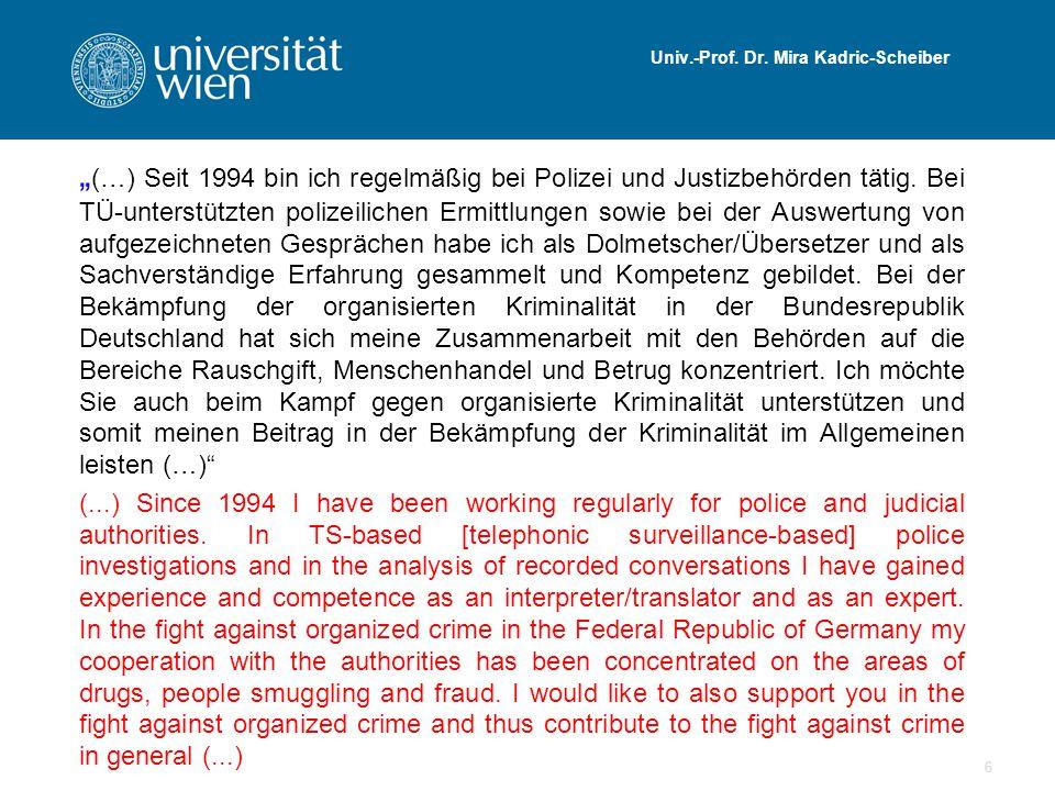 """Univ.-Prof. Dr. Mira Kadric-Scheiber """" (…) Seit 1994 bin ich regelmäßig bei Polizei und Justizbehörden tätig. Bei TÜ-unterstützten polizeilichen Ermit"""