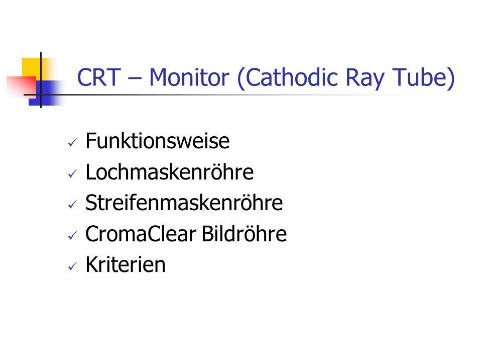 CRT – Monitor (Cathodic Ray Tube) Funktionsweise Lochmaskenröhre Streifenmaskenröhre CromaClear Bildröhre Kriterien