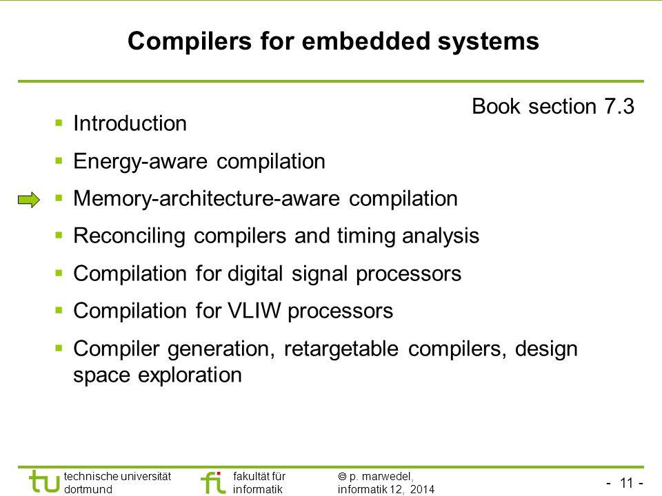 - 11 - technische universität dortmund fakultät für informatik  p. marwedel, informatik 12, 2014 TU Dortmund Compilers for embedded systems Book sect