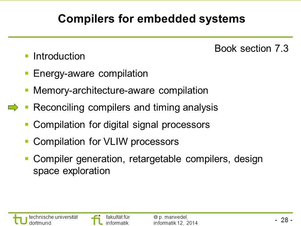 - 28 - technische universität dortmund fakultät für informatik  p. marwedel, informatik 12, 2014 TU Dortmund Compilers for embedded systems Book sect