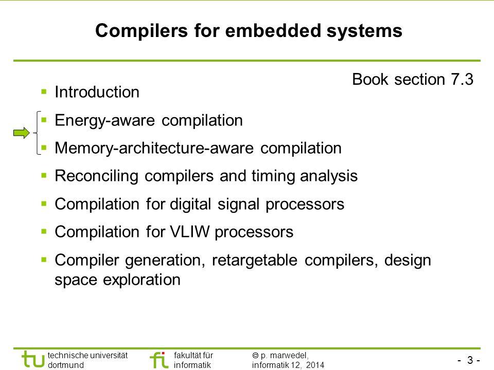 - 3 - technische universität dortmund fakultät für informatik  p. marwedel, informatik 12, 2014 TU Dortmund Compilers for embedded systems Book secti
