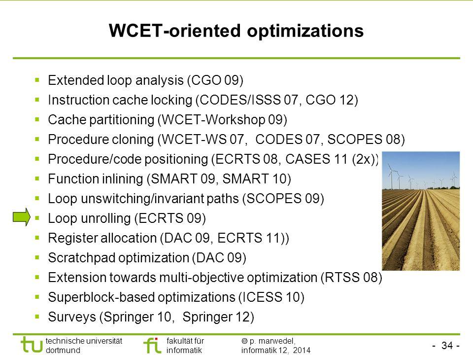 - 34 - technische universität dortmund fakultät für informatik  p. marwedel, informatik 12, 2014 TU Dortmund WCET-oriented optimizations  Extended l