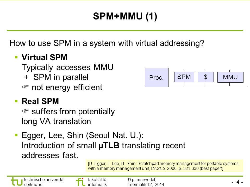 - 4 - technische universität dortmund fakultät für informatik  p. marwedel, informatik 12, 2014 TU Dortmund SPM+MMU (1) How to use SPM in a system wi