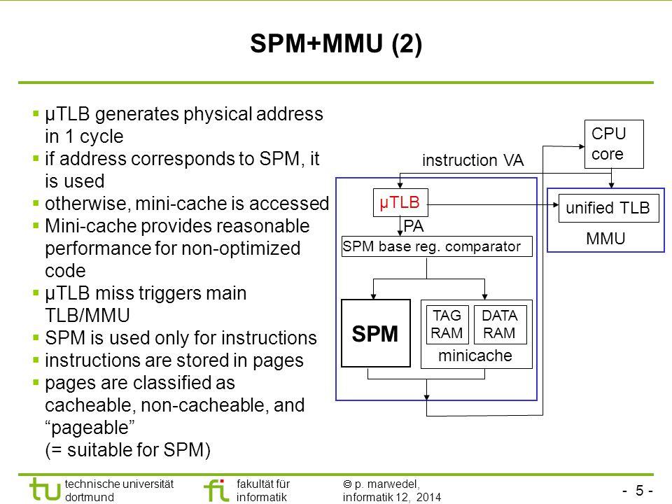 - 5 - technische universität dortmund fakultät für informatik  p. marwedel, informatik 12, 2014 TU Dortmund SPM+MMU (2)  µTLB generates physical add