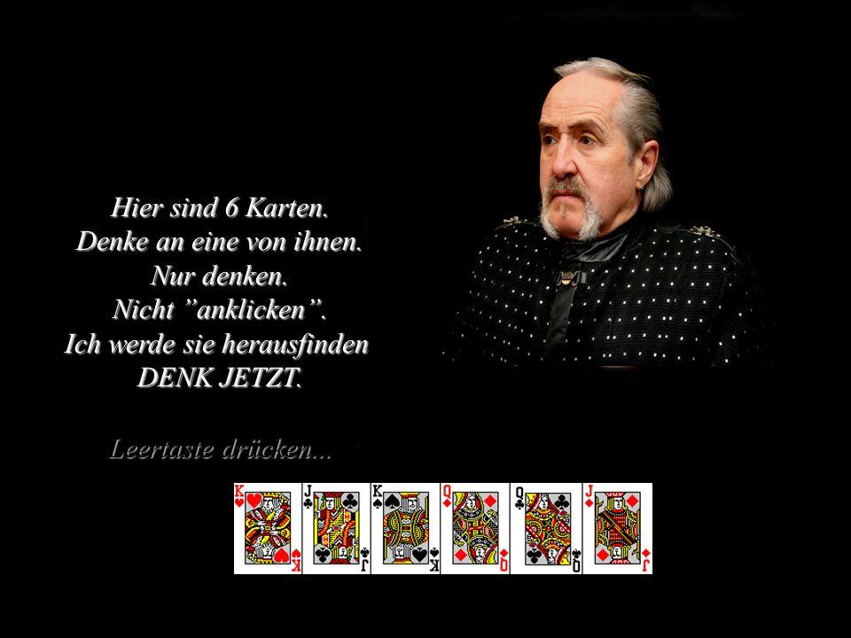 Hier sind 6 Karten. Denke an eine von ihnen. Nur denken.