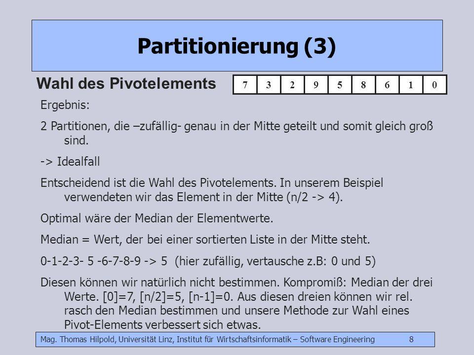 Mag. Thomas Hilpold, Universität Linz, Institut für Wirtschaftsinformatik – Software Engineering 8 Partitionierung (3) Wahl des Pivotelements Ergebnis