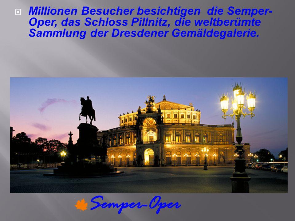  Millionen Besucher besichtigen die Semper- Oper, das Schloss Pillnitz, die weltberümte Sammlung der Dresdener Gemäldegalerie. Semper-Oper