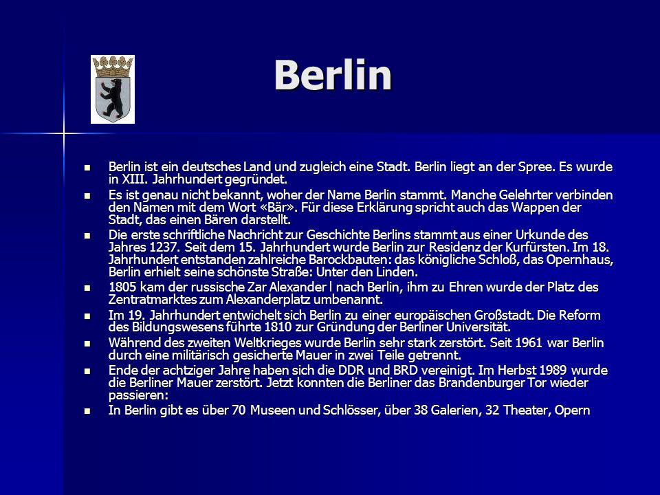 Berlin Berlin Berlin ist ein deutsches Land und zugleich eine Stadt. Berlin liegt an der Spree. Es wurde in XIII. Jahrhundert gegründet. Berlin ist ei
