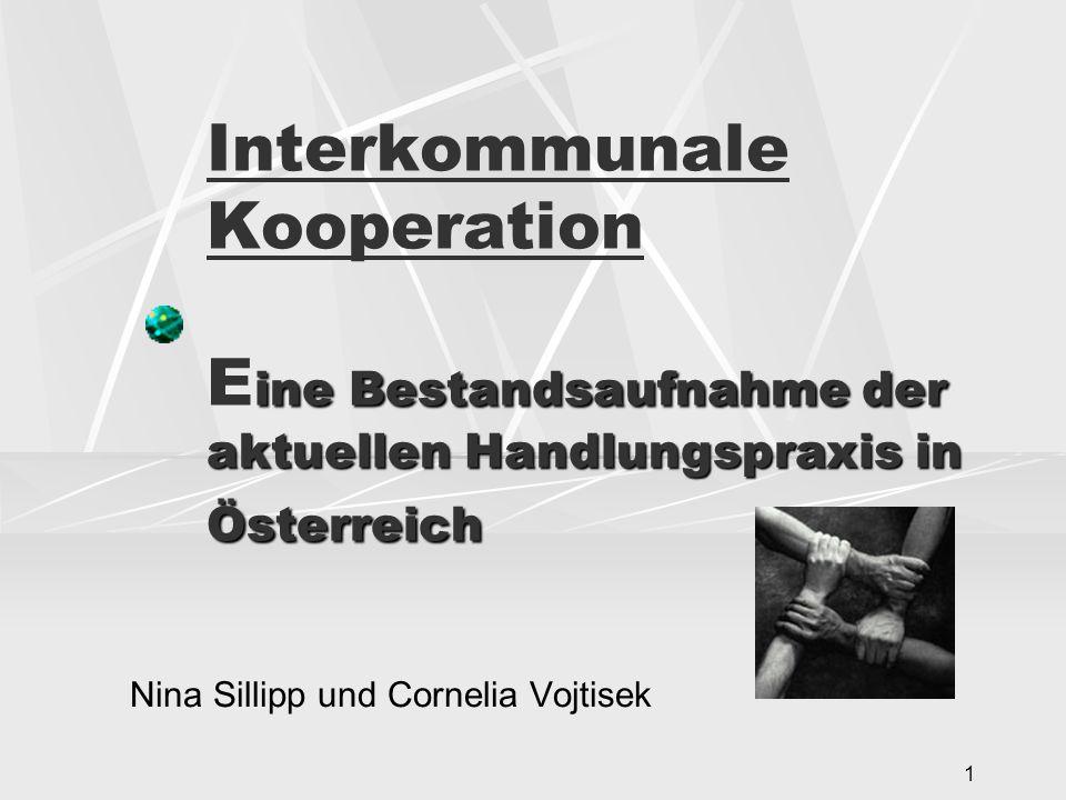 1 ine Bestandsaufnahme der aktuellen Handlungspraxis in Österreich Interkommunale Kooperation E ine Bestandsaufnahme der aktuellen Handlungspraxis in Österreich Nina Sillipp und Cornelia Vojtisek