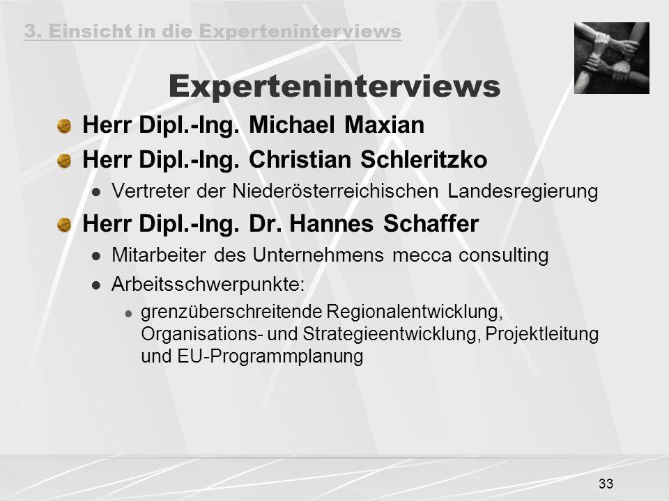 33 Experteninterviews Herr Dipl.-Ing. Michael Maxian Herr Dipl.-Ing. Christian Schleritzko Vertreter der Niederösterreichischen Landesregierung Herr D