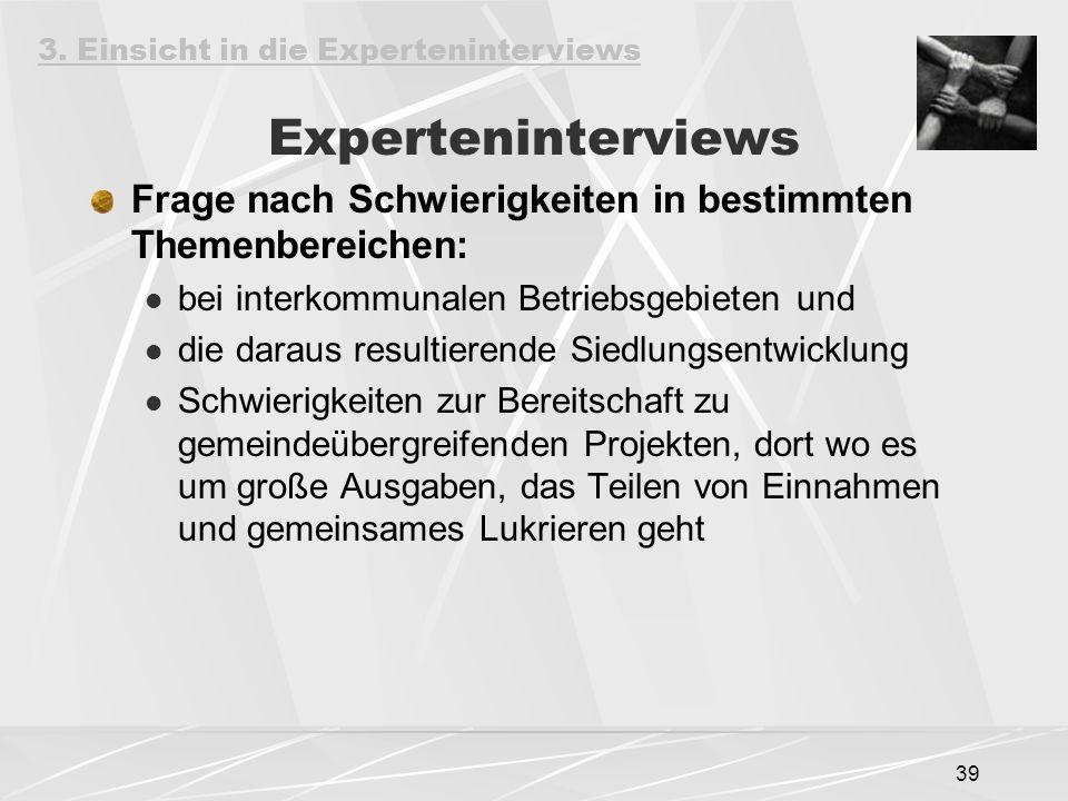 39 Experteninterviews Frage nach Schwierigkeiten in bestimmten Themenbereichen: bei interkommunalen Betriebsgebieten und die daraus resultierende Sied