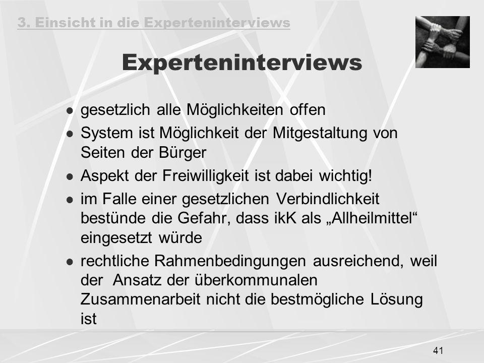 41 Experteninterviews gesetzlich alle Möglichkeiten offen System ist Möglichkeit der Mitgestaltung von Seiten der Bürger Aspekt der Freiwilligkeit ist dabei wichtig.