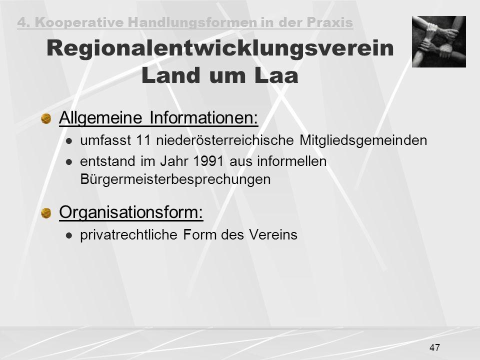 47 Regionalentwicklungsverein Land um Laa Allgemeine Informationen: umfasst 11 niederösterreichische Mitgliedsgemeinden entstand im Jahr 1991 aus informellen Bürgermeisterbesprechungen Organisationsform: privatrechtliche Form des Vereins 4.
