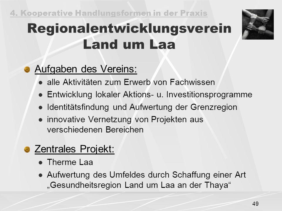 49 Regionalentwicklungsverein Land um Laa Aufgaben des Vereins: alle Aktivitäten zum Erwerb von Fachwissen Entwicklung lokaler Aktions- u. Investition
