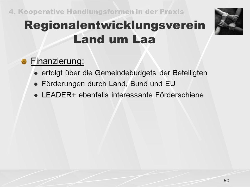50 Regionalentwicklungsverein Land um Laa Finanzierung: erfolgt über die Gemeindebudgets der Beteiligten Förderungen durch Land, Bund und EU LEADER+ ebenfalls interessante Förderschiene 4.