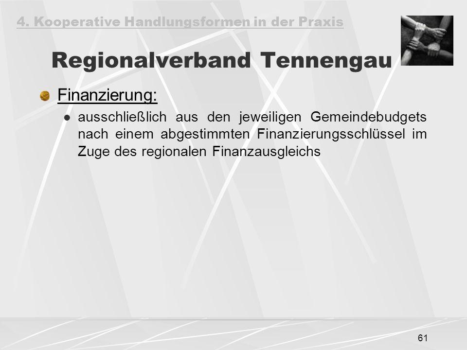 61 Regionalverband Tennengau Finanzierung: ausschließlich aus den jeweiligen Gemeindebudgets nach einem abgestimmten Finanzierungsschlüssel im Zuge des regionalen Finanzausgleichs 4.