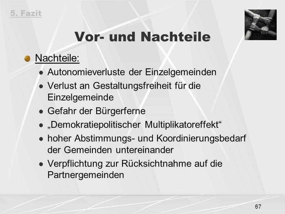 """67 Vor- und Nachteile Nachteile: Autonomieverluste der Einzelgemeinden Verlust an Gestaltungsfreiheit für die Einzelgemeinde Gefahr der Bürgerferne """"D"""
