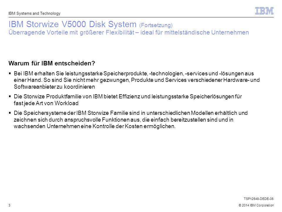 © 2014 IBM Corporation3 IBM Systems and Technology IBM Storwize V5000 Disk System (Fortsetzung) Überragende Vorteile mit größerer Flexibilität – ideal