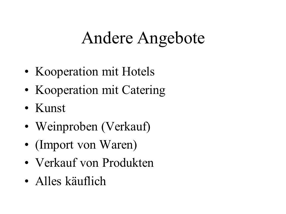 Andere Angebote Kooperation mit Hotels Kooperation mit Catering Kunst Weinproben (Verkauf) (Import von Waren) Verkauf von Produkten Alles käuflich