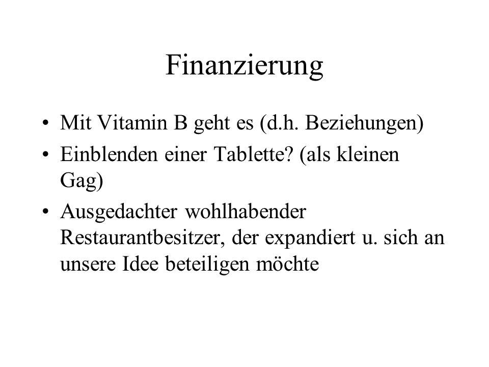 Finanzierung Mit Vitamin B geht es (d.h. Beziehungen) Einblenden einer Tablette? (als kleinen Gag) Ausgedachter wohlhabender Restaurantbesitzer, der e