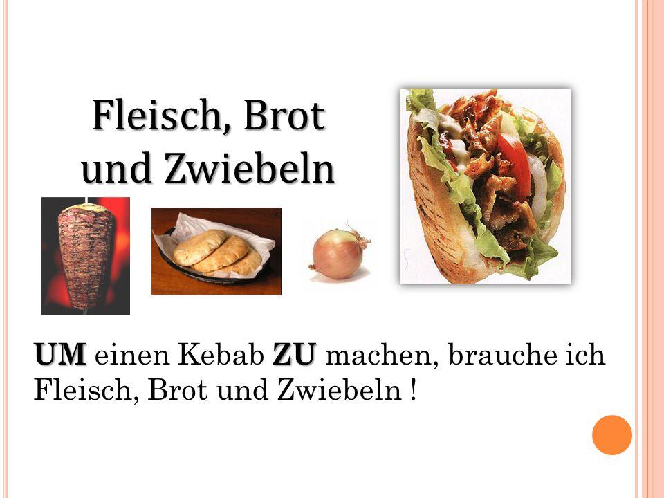 Fleisch, Brot und Zwiebeln UMZU UM einen Kebab ZU machen, brauche ich Fleisch, Brot und Zwiebeln !