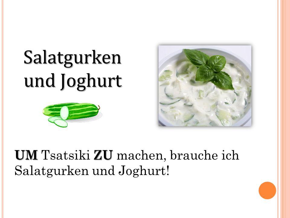 Salatgurken und Joghurt UMZU UM Tsatsiki ZU machen, brauche ich Salatgurken und Joghurt!