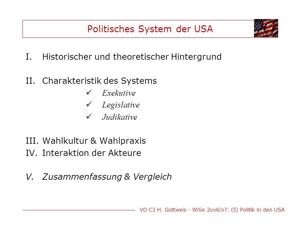 VO C3 H. Gottweis - WiSe 2oo 6 /o 7 : ( 5 ) Politik in den USA Politisches System der USA I.Historischer und theoretischer Hintergrund II.Charakterist