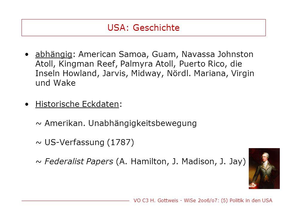 VO C3 H. Gottweis - WiSe 2oo 6 /o 7 : ( 5 ) Politik in den USA USA: Geschichte abhängig: American Samoa, Guam, Navassa Johnston Atoll, Kingman Reef, P
