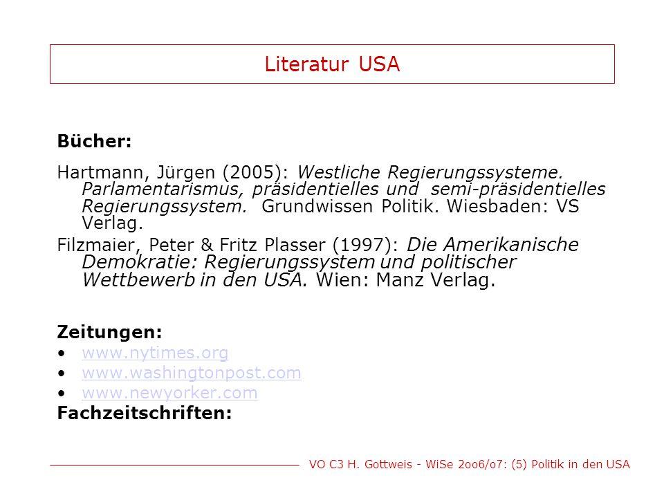 VO C3 H. Gottweis - WiSe 2oo 6 /o 7 : ( 5 ) Politik in den USA Literatur USA Bücher: Hartmann, Jürgen (2005): Westliche Regierungssysteme. Parlamentar
