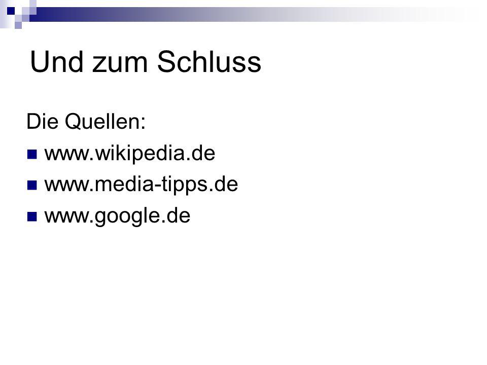 Und zum Schluss Die Quellen: www.wikipedia.de www.media-tipps.de www.google.de