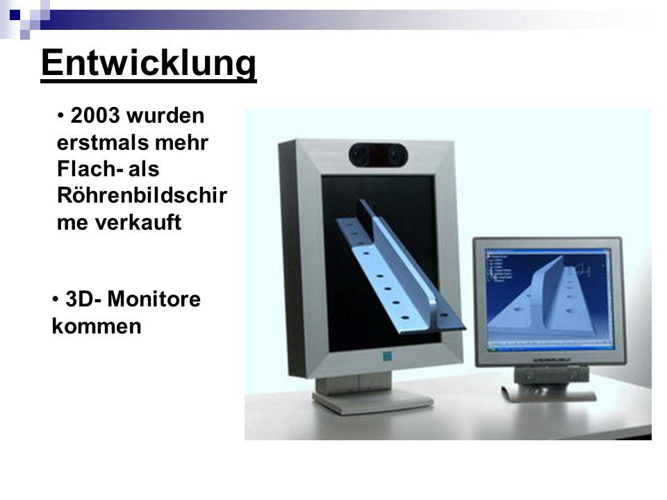 Entwicklung 2003 wurden erstmals mehr Flach- als Röhrenbildschir me verkauft 3D- Monitore kommen