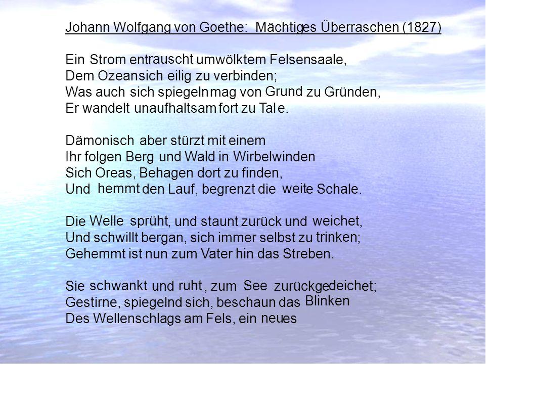 Johann Wolfgang von Goethe: es Überraschen (1827) Ein ent umwölktem saale, Dem sich zu verbinden; Was auch mag von zu Gründen, Er wandelt fort zu e. a
