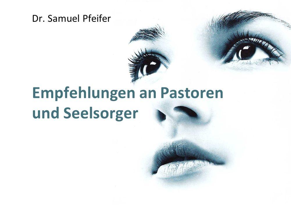 Empfehlungen an Pastoren und Seelsorger Dr. Samuel Pfeifer