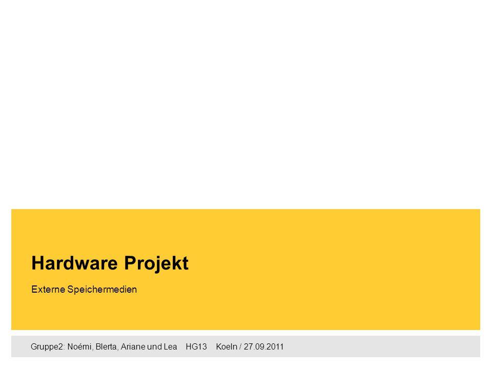 Gruppe2: Noémi, Blerta, Ariane und Lea  HG13  Koeln / 27.09.2011 Externe Speichermedien Hardware Projekt