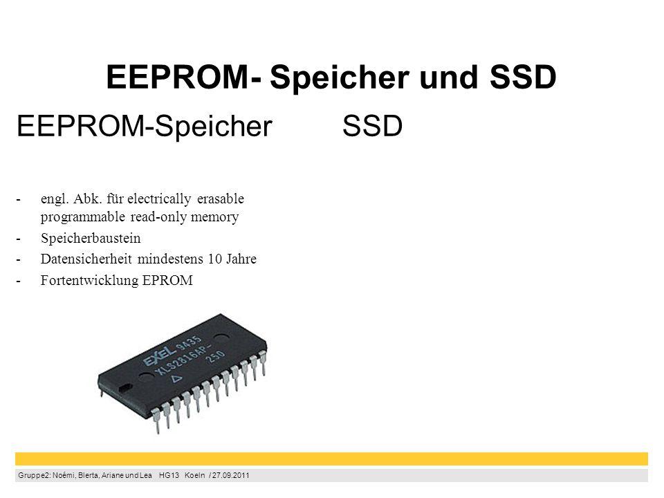 Gruppe2: Noémi, Blerta, Ariane und Lea  HG13  Koeln / 27.09.2011 EEPROM- Speicher und SSD EEPROM-Speicher -engl. Abk. für electrically erasable pr