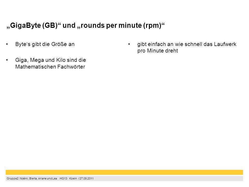 """Gruppe2: Noémi, Blerta, Ariane und Lea  HG13  Koeln / 27.09.2011 """"GigaByte (GB)"""" und """"rounds per minute (rpm)"""" Byte's gibt die Größe an Giga, Mega"""