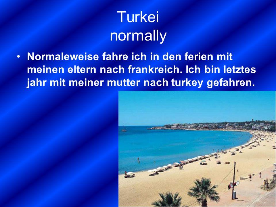 Turkei normally Normaleweise fahre ich in den ferien mit meinen eltern nach frankreich.