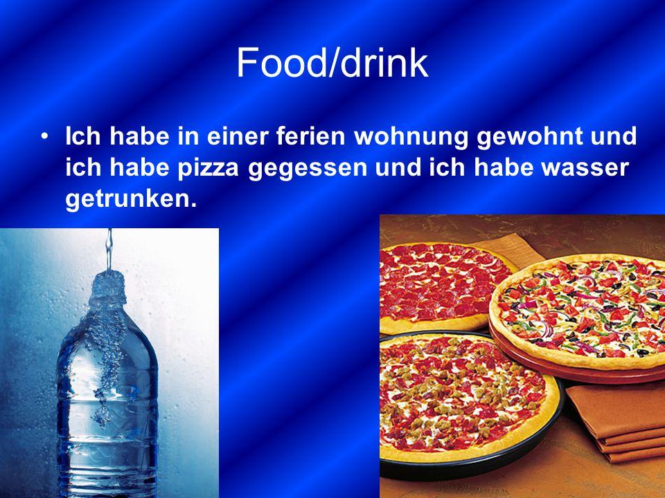 Food/drink Ich habe in einer ferien wohnung gewohnt und ich habe pizza gegessen und ich habe wasser getrunken.
