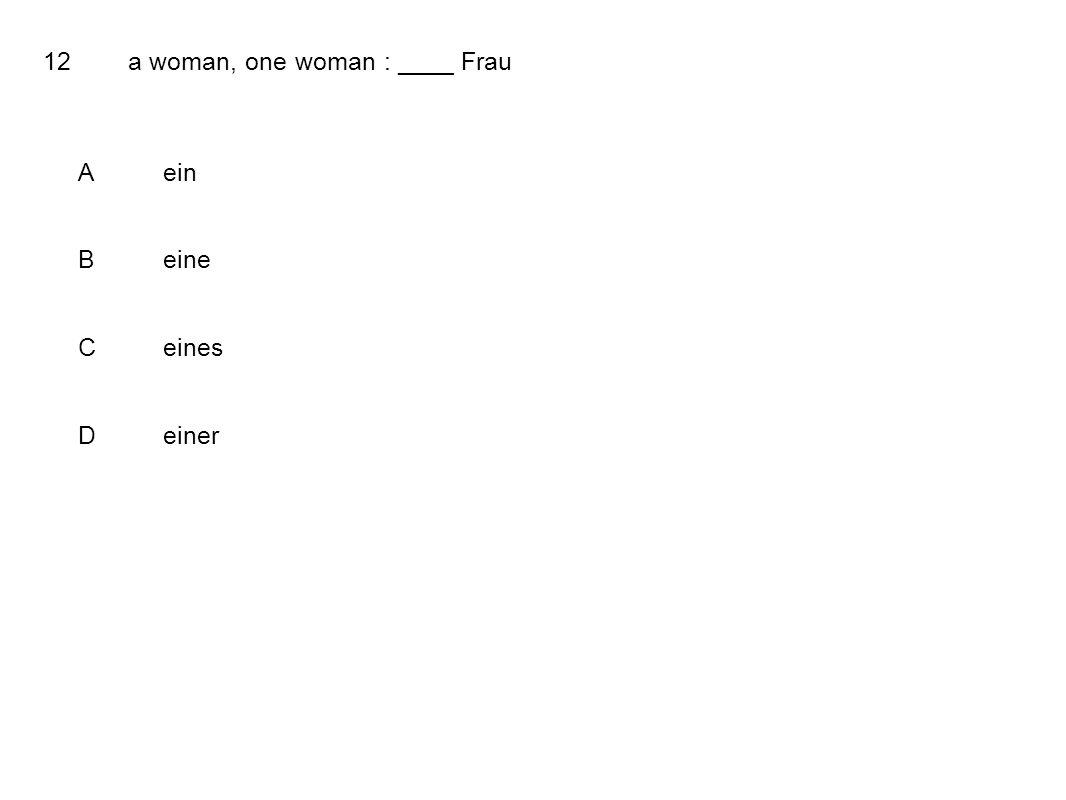 12a woman, one woman : ____ Frau Aein Beine Ceines Deiner