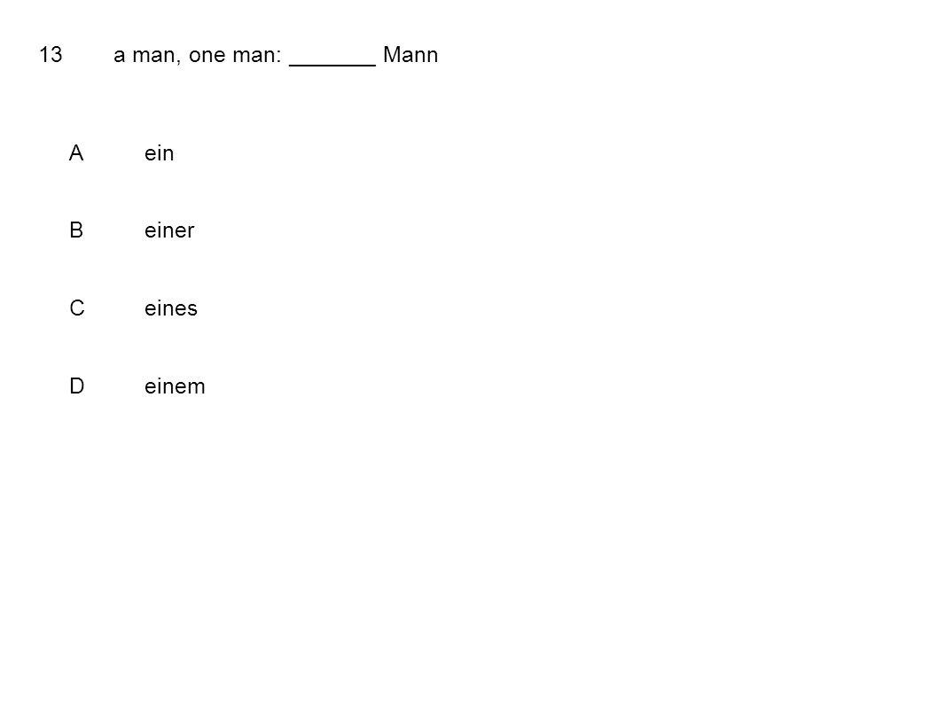 13a man, one man: _______ Mann Aein Beiner Ceines Deinem