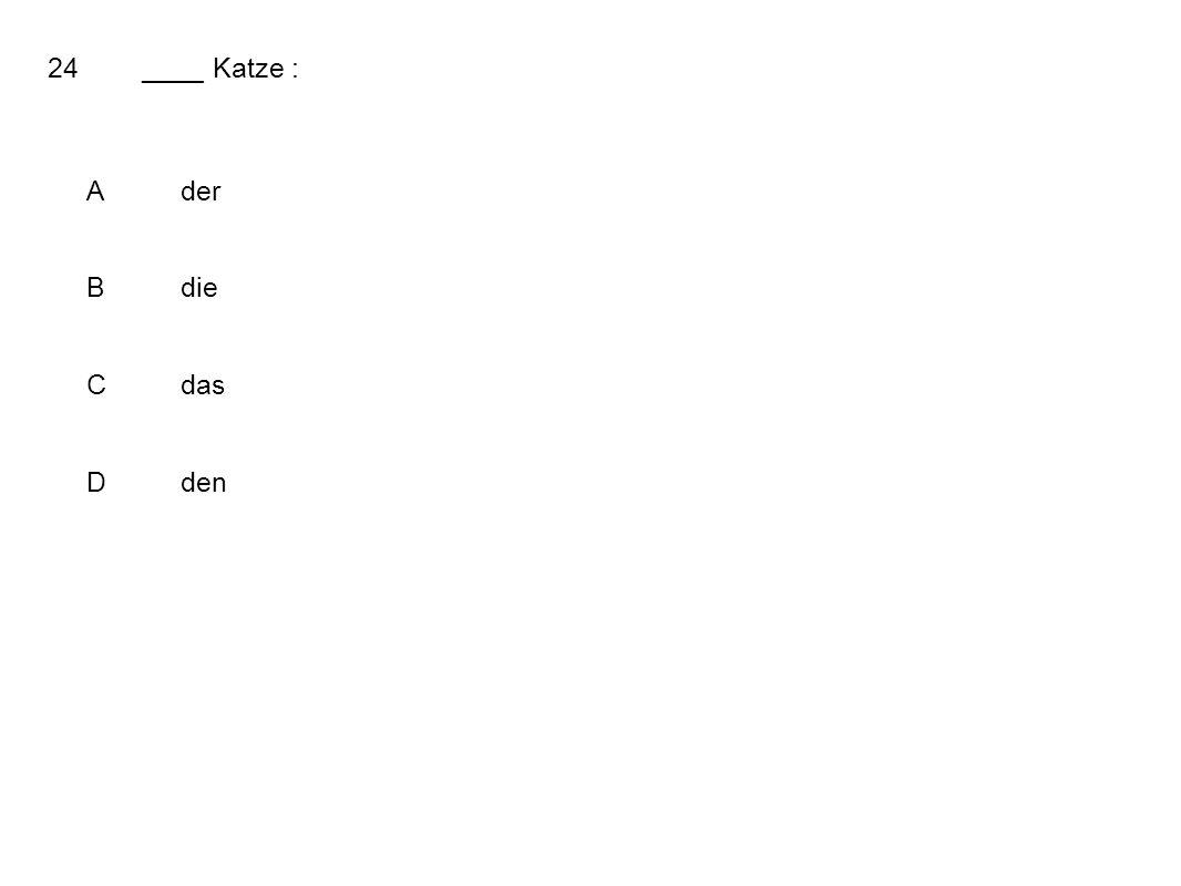 24____ Katze : Ader Bdie Cdas Dden