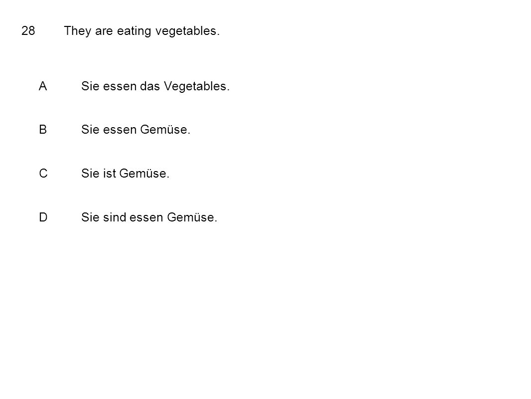 28They are eating vegetables. ASie essen das Vegetables.