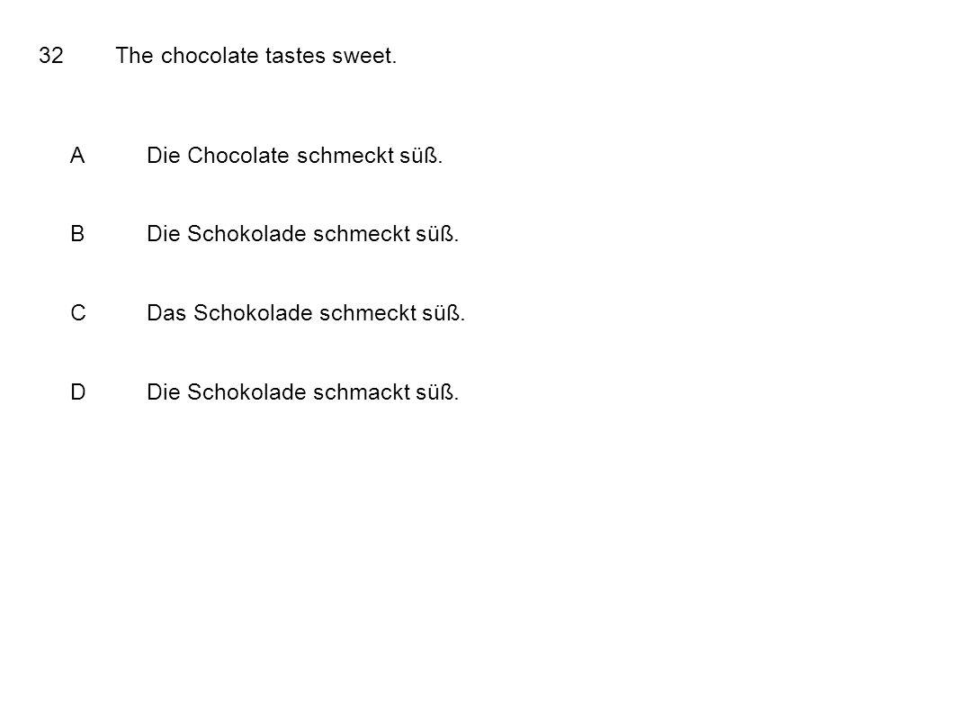 32The chocolate tastes sweet. ADie Chocolate schmeckt süß. BDie Schokolade schmeckt süß. CDas Schokolade schmeckt süß. DDie Schokolade schmackt süß.