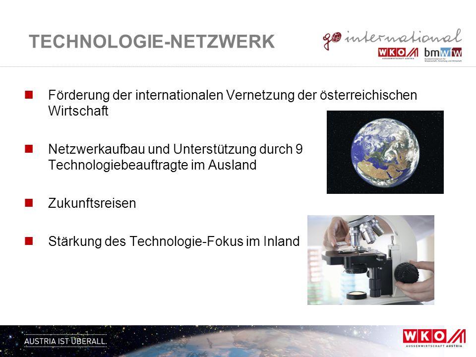 TECHNOLOGIE-NETZWERK Förderung der internationalen Vernetzung der österreichischen Wirtschaft Netzwerkaufbau und Unterstützung durch 9 Technologiebeau