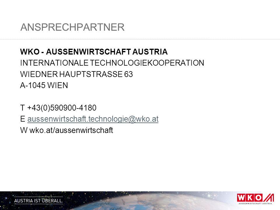 ANSPRECHPARTNER WKO - AUSSENWIRTSCHAFT AUSTRIA INTERNATIONALE TECHNOLOGIEKOOPERATION WIEDNER HAUPTSTRASSE 63 A-1045 WIEN T +43(0)590900-4180 E aussenw