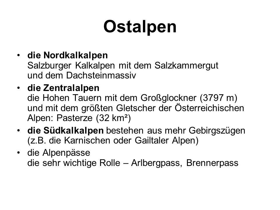 Ostalpen die Nordkalkalpen Salzburger Kalkalpen mit dem Salzkammergut und dem Dachsteinmassiv die Zentralalpen die Hohen Tauern mit dem Großglockner (3797 m) und mit dem größten Gletscher der Österreichischen Alpen: Pasterze (32 km²) die Südkalkalpen bestehen aus mehr Gebirgszügen (z.B.