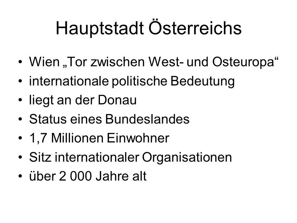 """Hauptstadt Österreichs Wien """"Tor zwischen West- und Osteuropa internationale politische Bedeutung liegt an der Donau Status eines Bundeslandes 1,7 Millionen Einwohner Sitz internationaler Organisationen über 2 000 Jahre alt"""