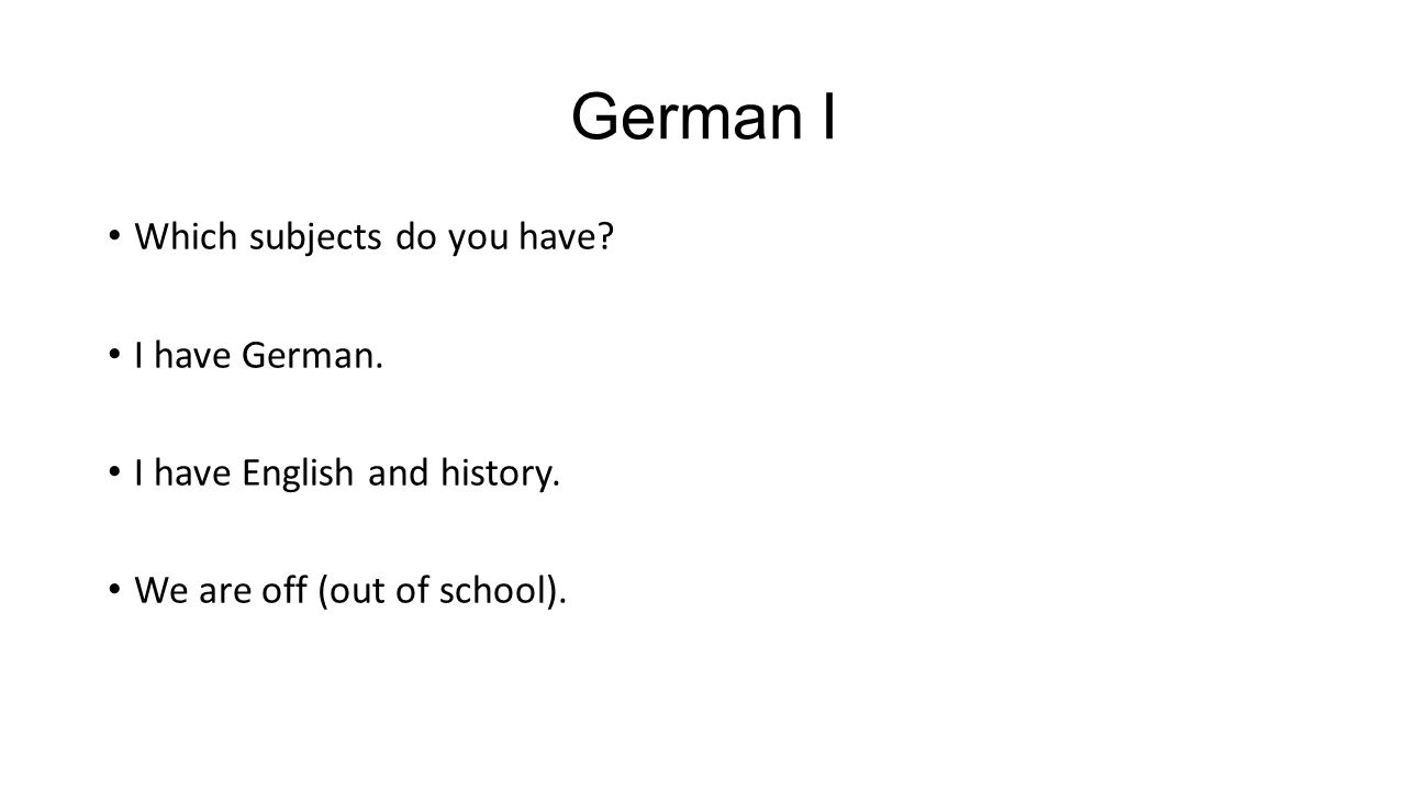 German I Which subjects do you have. I have German.