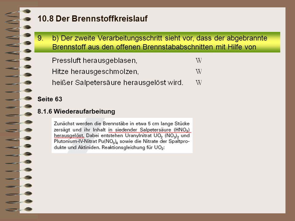 8.1.6 Wiederaufarbeitung Seite 63 9.b) Der zweite Verarbeitungsschritt sieht vor, dass der abgebrannte Brennstoff aus den offenen Brennstababschnitten